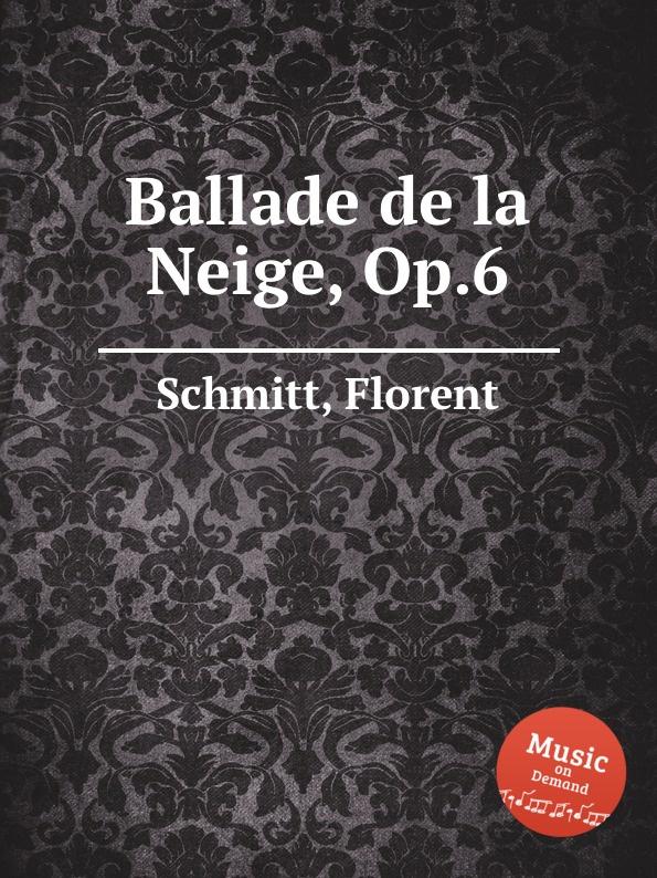F. Schmitt Ballade de la Neige, Op.6 f schmitt ballade de la neige op 6