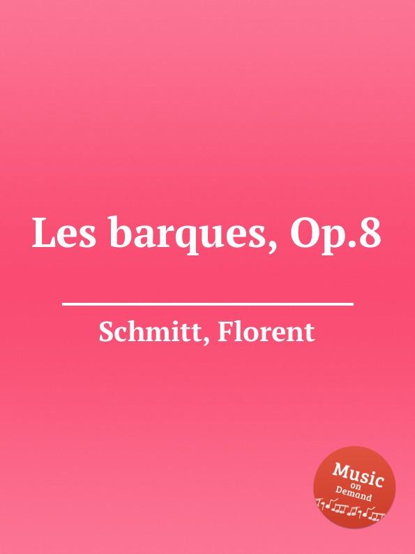 F. Schmitt Les barques, Op.8 f schmitt lied et scherzo op 54