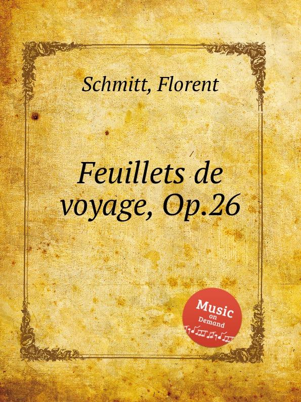 F. Schmitt Feuillets de voyage, Op.26 недорго, оригинальная цена