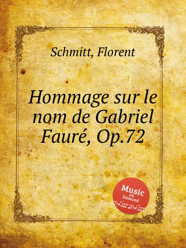 F. Schmitt Hommage sur le nom de Gabriel Faurе, Op.72 f schmitt ballade de la neige op 6