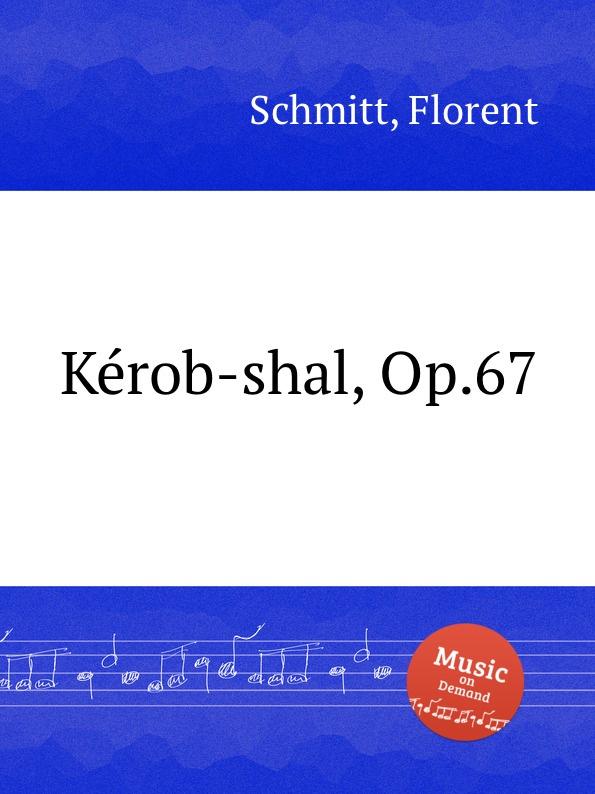 F. Schmitt Kеrob-shal, Op.67 asgharali shal