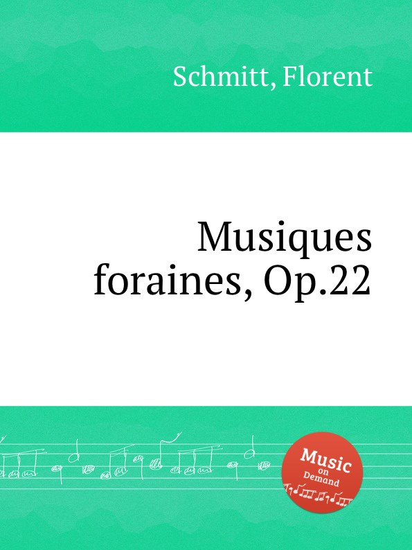 F. Schmitt Musiques foraines, Op.22 недорго, оригинальная цена