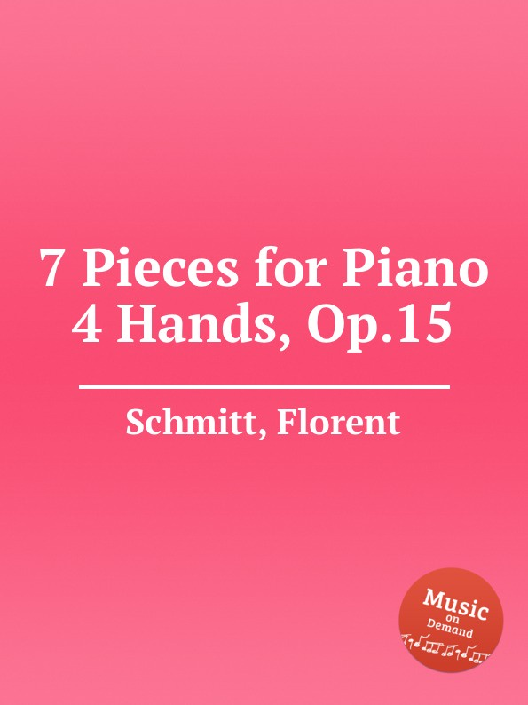 F. Schmitt 7 Pieces for Piano 4 Hands, Op.15 f schmitt marche du 163 r i op 48b