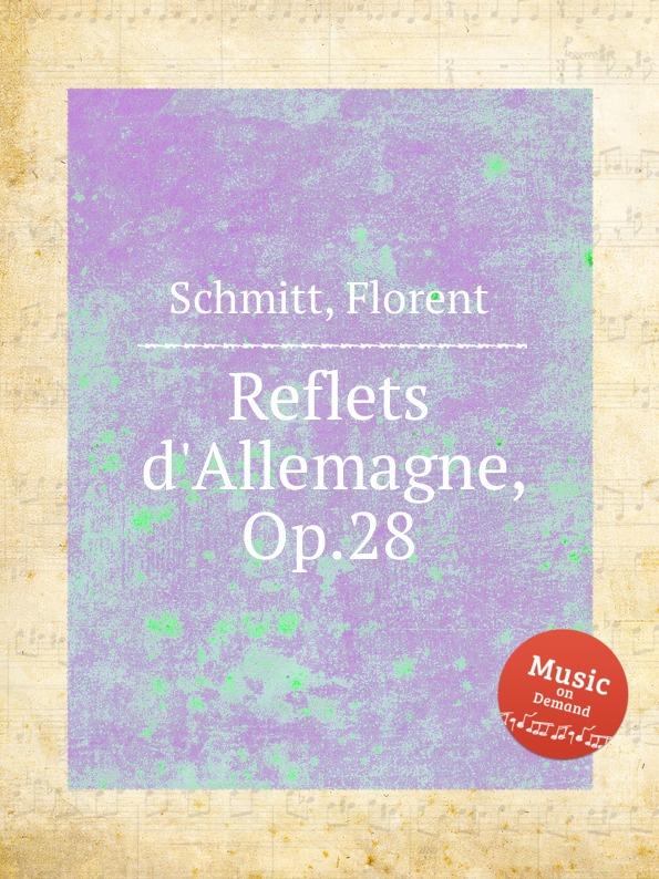 F. Schmitt Reflets d.Allemagne, Op.28 недорго, оригинальная цена