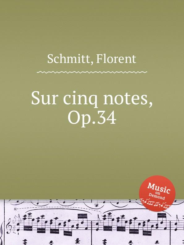 F. Schmitt Sur cinq notes, Op.34 недорго, оригинальная цена