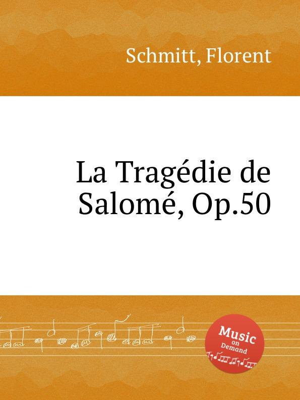 F. Schmitt La Tragеdie de Salomе, Op.50 f schmitt ballade de la neige op 6