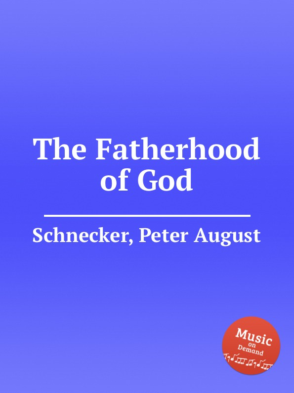 P.A. Schnecker The Fatherhood of God unlocking the invisible voice