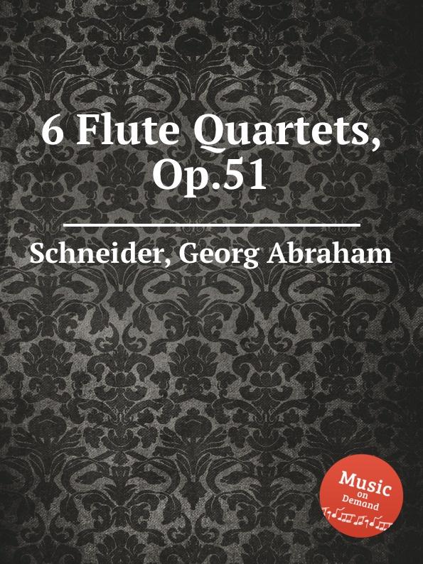 G.A. Schneider 6 Flute Quartets, Op.51 j schmitt 6 flute quartets op 10