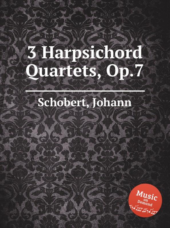 J. Schobert 3 Harpsichord Quartets, Op.7 j f x sterkel 3 harpsichord trios op 2