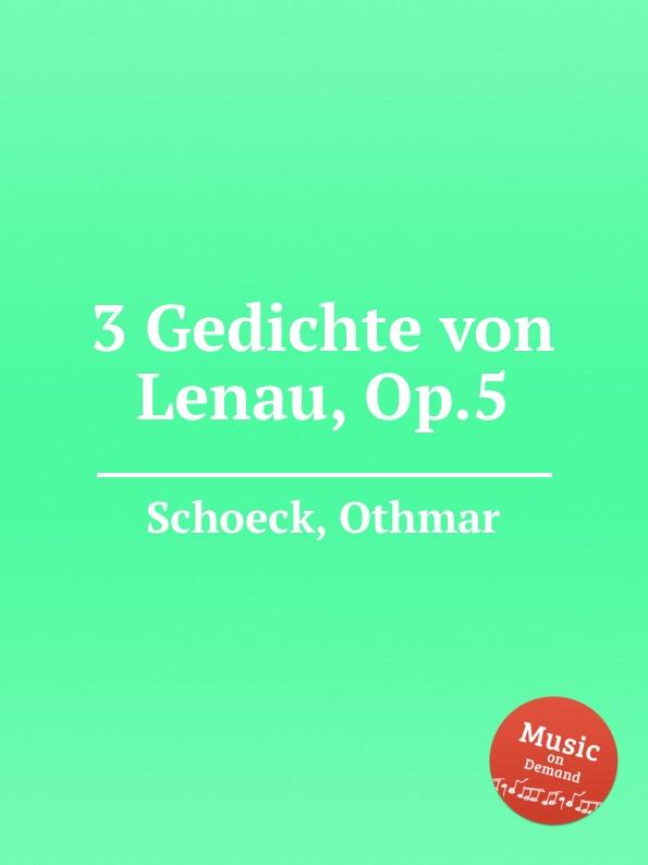 O. Schoeck 3 Gedichte von Lenau, Op.5 o von radecki 4 songs