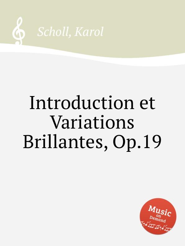 K. Scholl Introduction et Variations Brillantes, Op.19 t täglichsbeck variations brillantes op 17