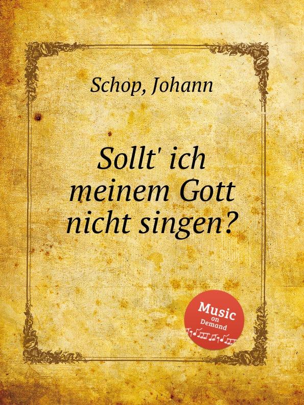 J. Schop Sollt. ich meinem Gott nicht singen. g rebling prelude and fugue sollt ich meinem gott nicht singen