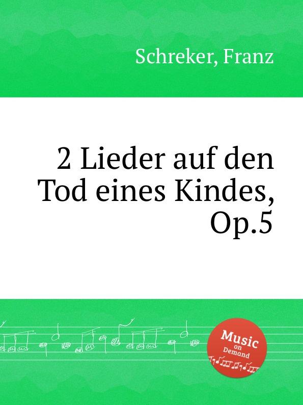 F. Schreker 2 Lieder auf den Tod eines Kindes, Op.5 цена и фото