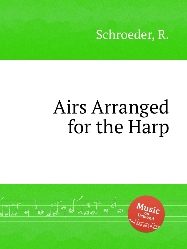 R. Schroeder Airs Arranged for the Harp the grass harp