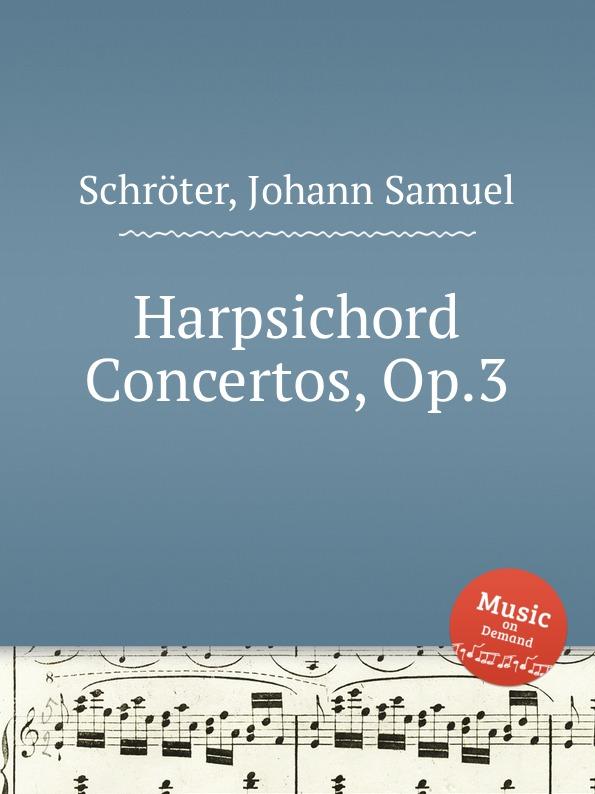 J.S. Schröter Harpsichord Concertos, Op.3 j s schröter 3 sonatas op 9