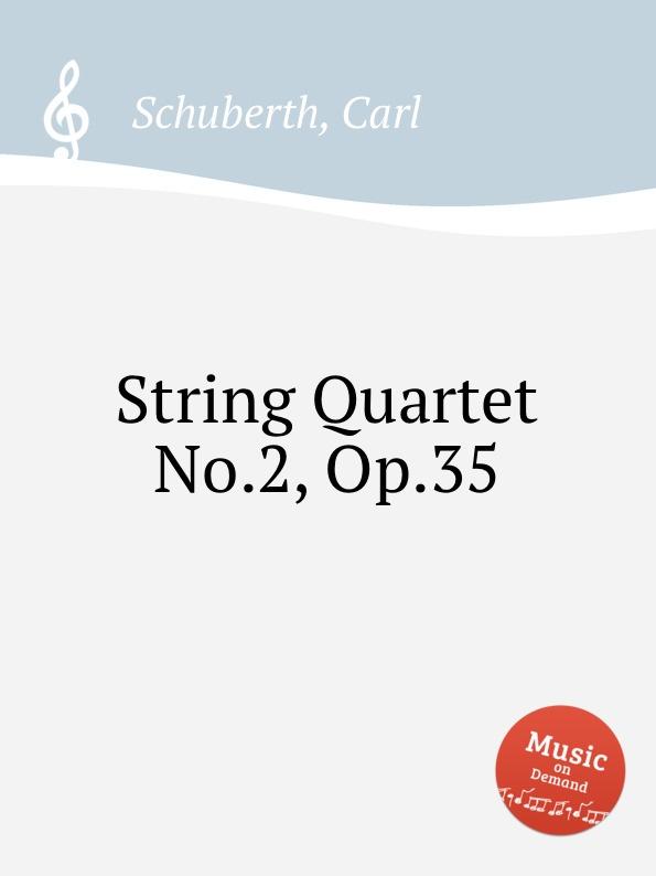 цена C. Schuberth String Quartet No.2, Op.35 в интернет-магазинах