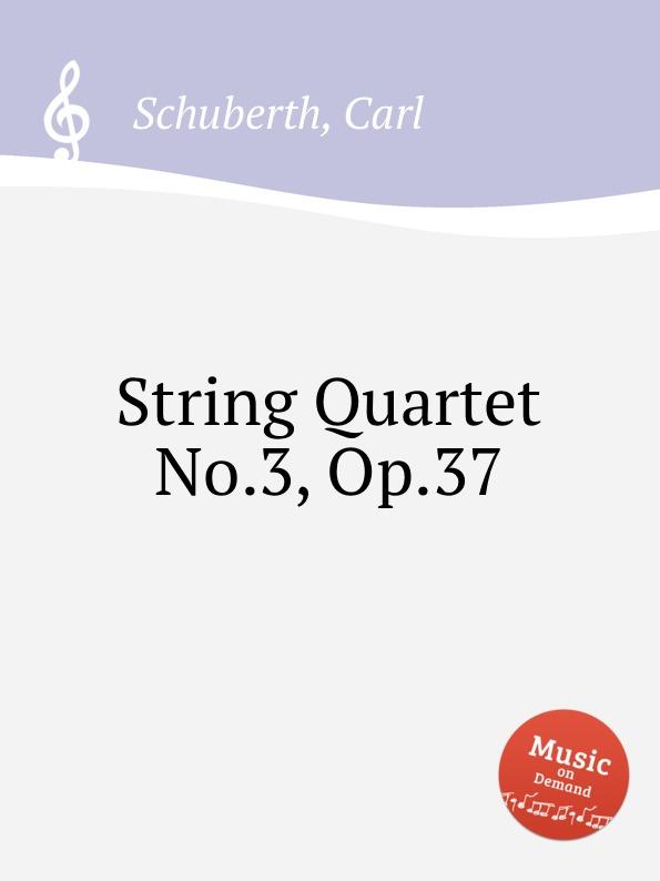 цена C. Schuberth String Quartet No.3, Op.37 в интернет-магазинах