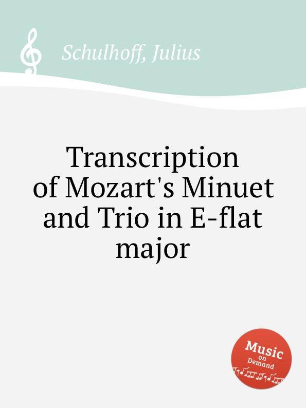 лучшая цена J. Schulhoff Transcription of Mozart.s Minuet and Trio in E-flat major
