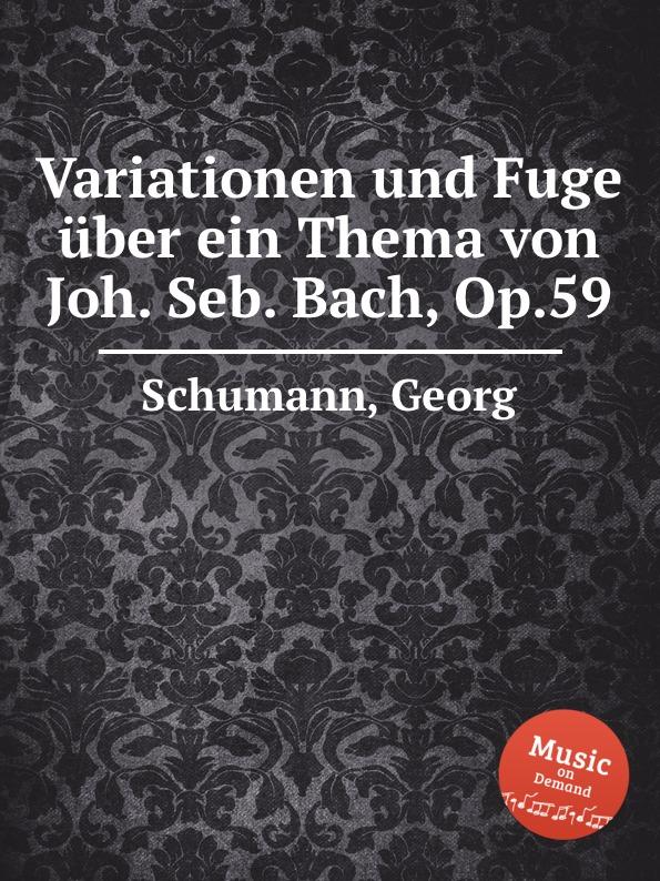 G. Schumann Variationen und Fuge uber ein Thema von Joh. Seb. Bach, Op.59 w middelschulte konzert uber ein thema von j s bach