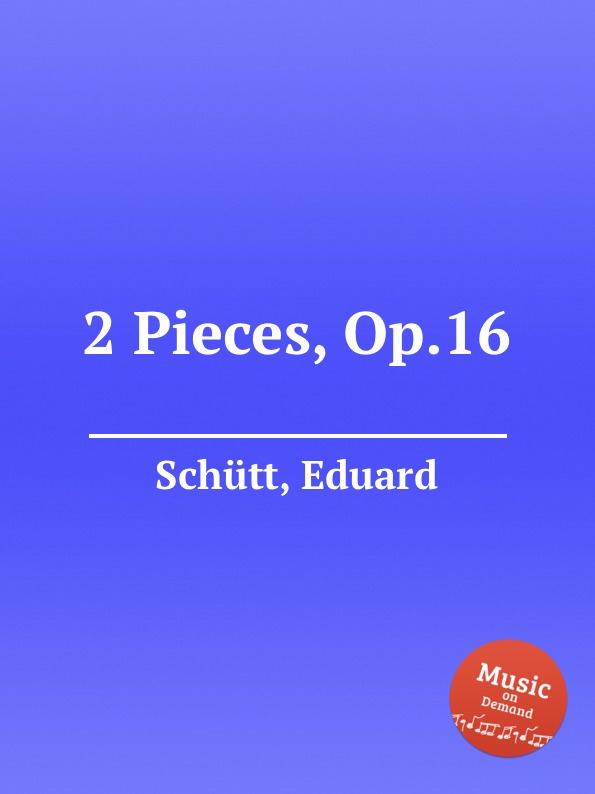 E. Schütt 2 Pieces, Op.16