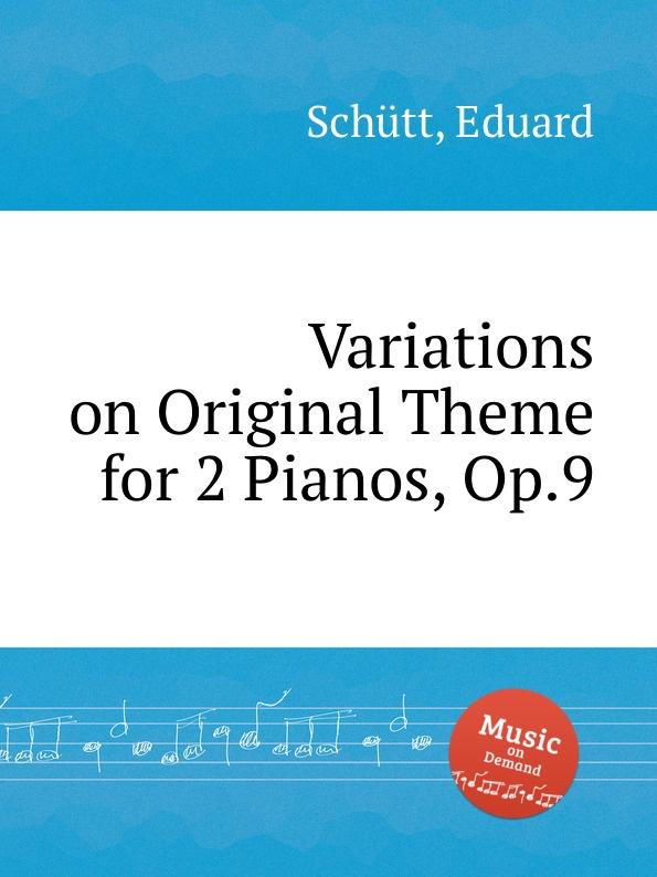 E. Schütt Variations on Original Theme for 2 Pianos, Op.9 e r blanchet variations on a theme of mendelssohn op 22