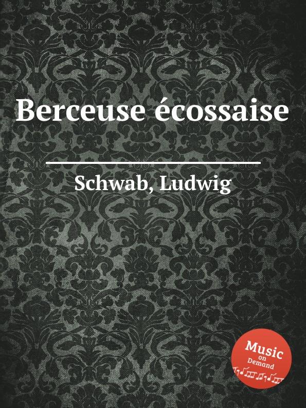 L. Schwab Berceuse еcossaise l wallner berceuse