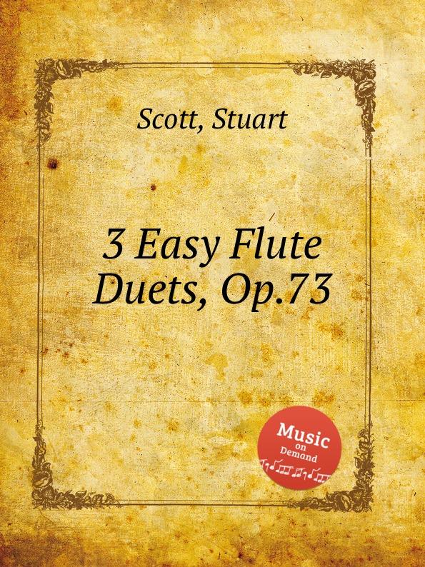 S. Scott 3 Easy Flute Duets, Op.73 s scott 3 easy flute duets op 73