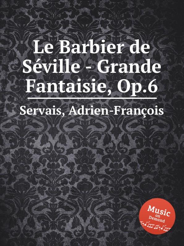 A.-F. Servais Le Barbier de Sеville - Grande Fantaisie, Op.6 цена и фото