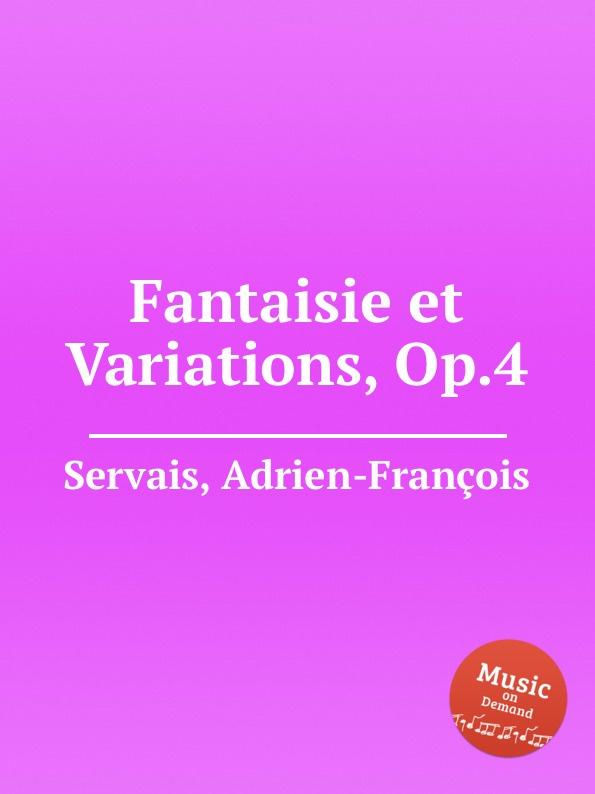 A.-F. Servais Fantaisie et Variations, Op.4 a f servais le barbier de sеville grande fantaisie op 6