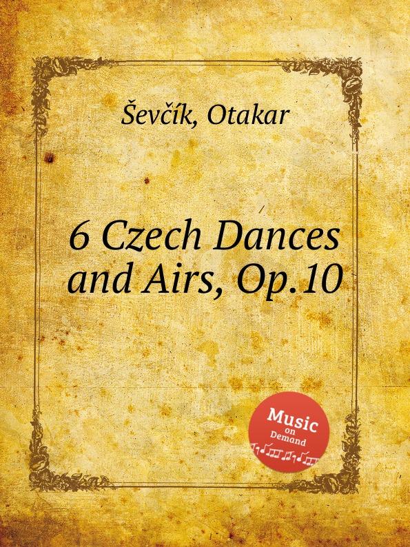цена O. Sevcík 6 Czech Dances and Airs, Op.10 в интернет-магазинах