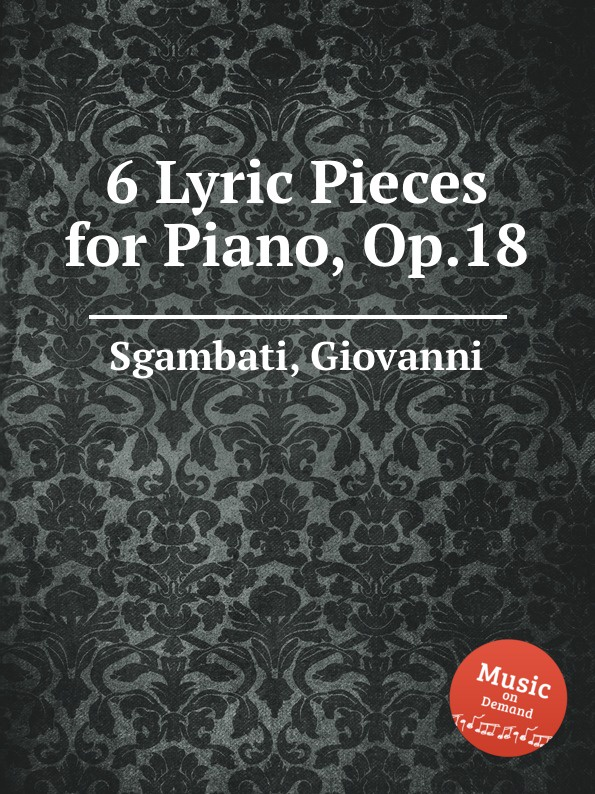 G. Sgambati 6 Lyric Pieces for Piano, Op.18 theodorus cornelis van stockum spinoza jacobi lessing ein beitrag zur geschichte der deutschen literatur und philosophie im 18 jahrhundert