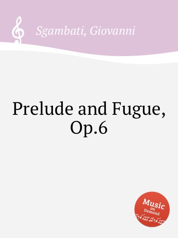 G. Sgambati Prelude and Fugue, Op.6 g rebling prelude and fugue sollt ich meinem gott nicht singen