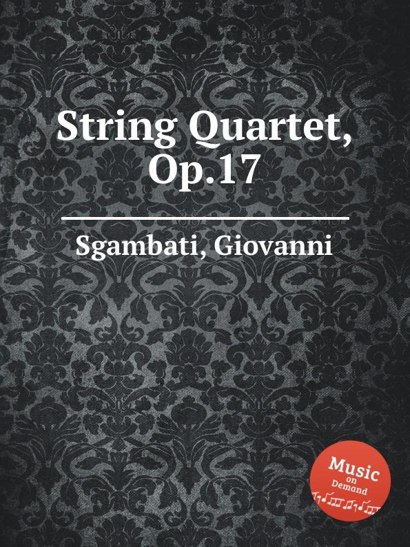 G. Sgambati String Quartet, Op.17 g j r padilla string quartet op 7