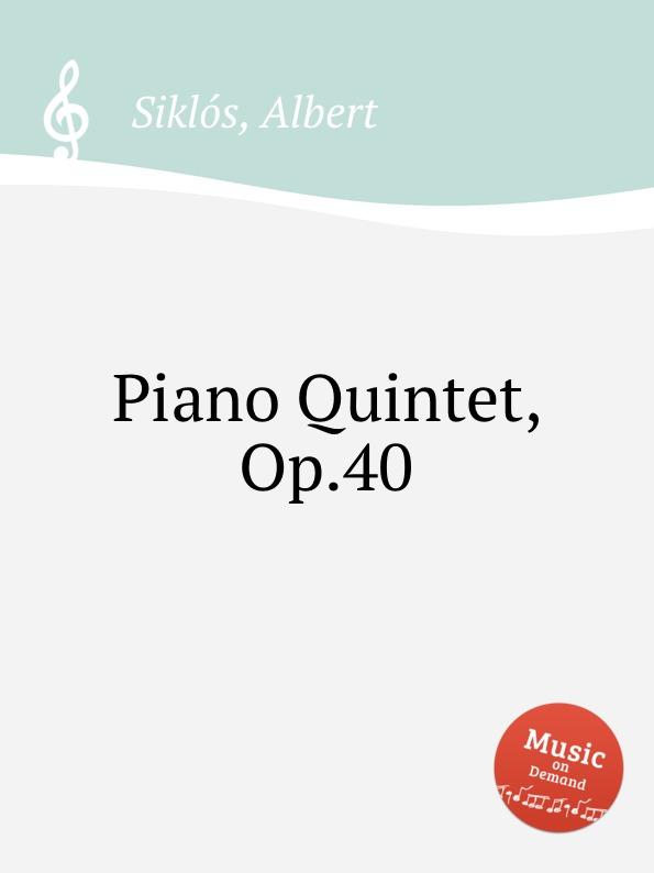 лучшая цена A. Siklоs Piano Quintet, Op.40