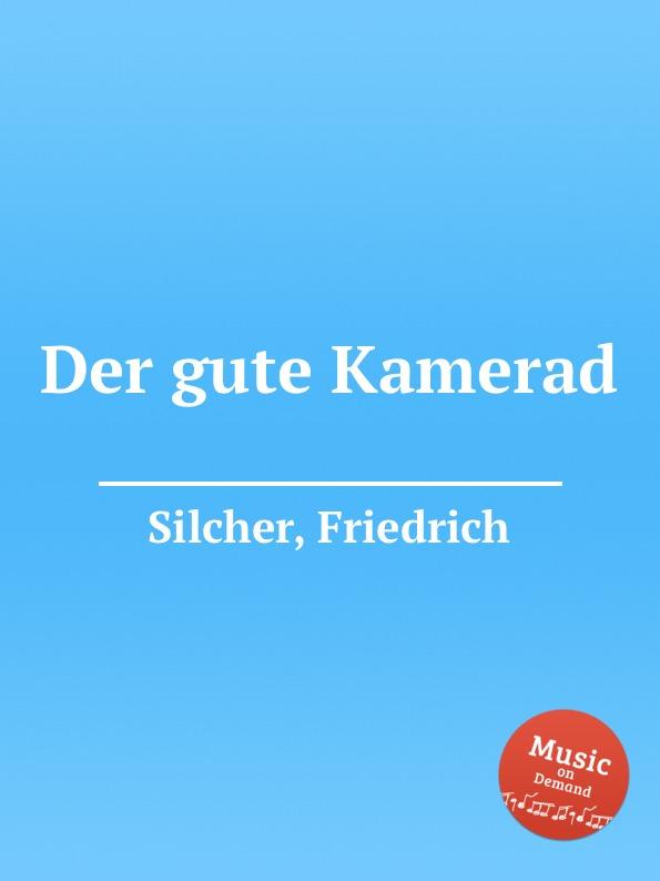F. Silcher Der gute Kamerad