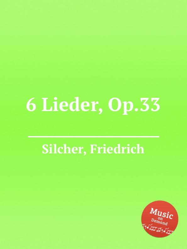 F. Silcher 6 Lieder, Op.33