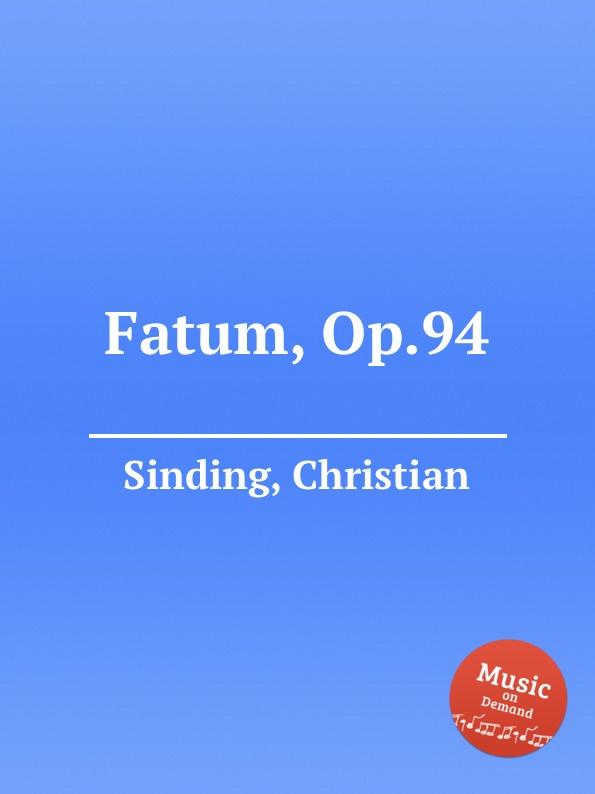 C. Sinding Fatum, Op.94 c sinding tonar op 37