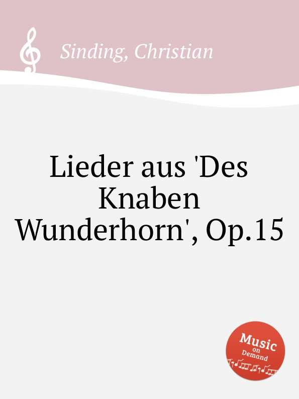 C. Sinding Lieder aus .Des Knaben Wunderhorn., Op.15