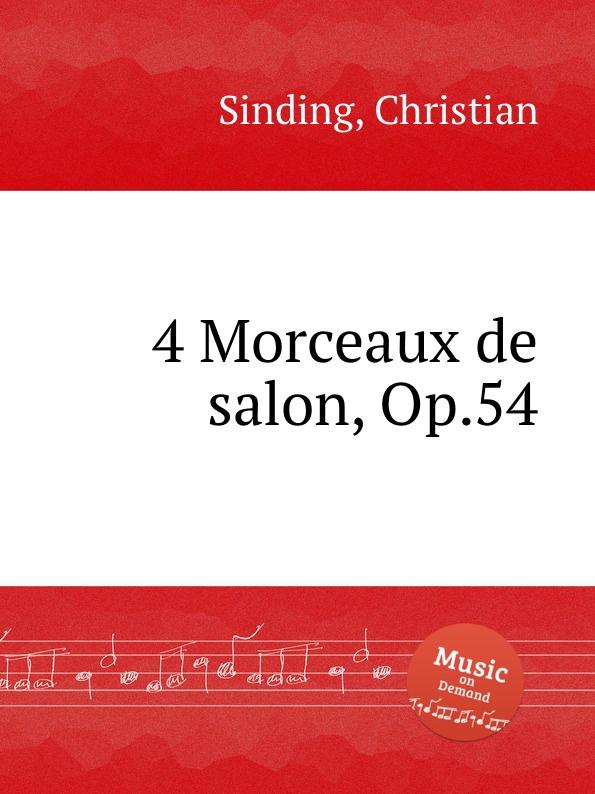 C. Sinding 4 Morceaux de salon, Op.54 r goldbeck 4 morceaux de salon