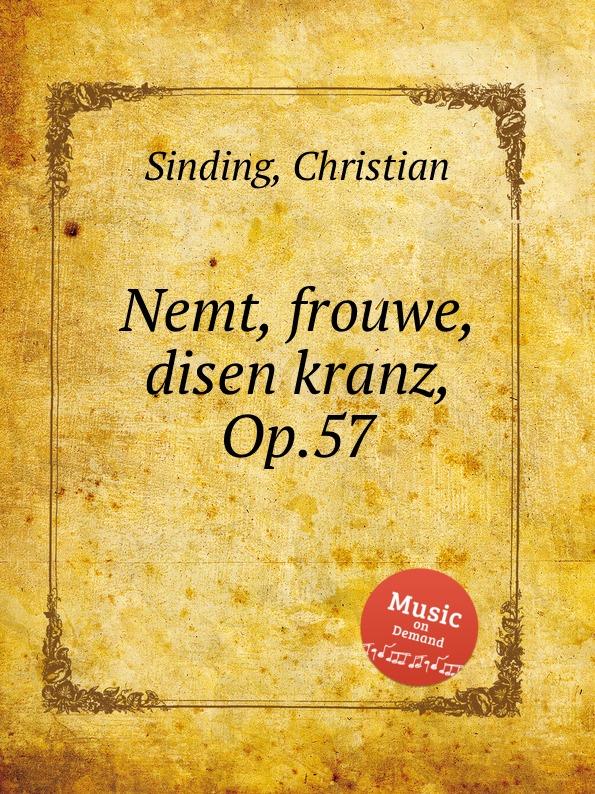 C. Sinding Nemt, frouwe, disen kranz, Op.57 c sinding tonar op 37