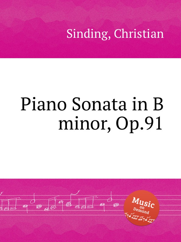 C. Sinding Piano Sonata in B minor, Op.91 in nature s realm op 91 b 168