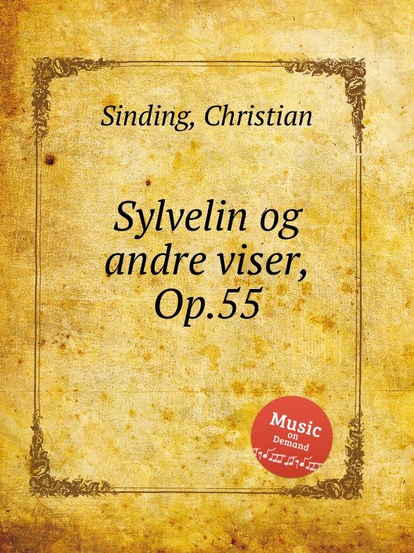 C. Sinding Sylvelin og andre viser, Op.55 c p n petersen denmark love og andre offentlige kundgj relser kongelige rescripter og resolutioer