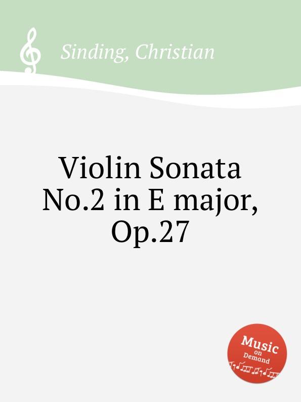 C. Sinding Violin Sonata No.2 in E major, Op.27 e sjоgren violin sonata no 3 op 32