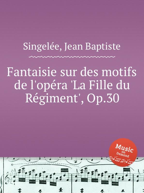 лучшая цена J.B. Singelеe Fantaisie sur des motifs de l.opеra .La Fille du Rеgiment., Op.30
