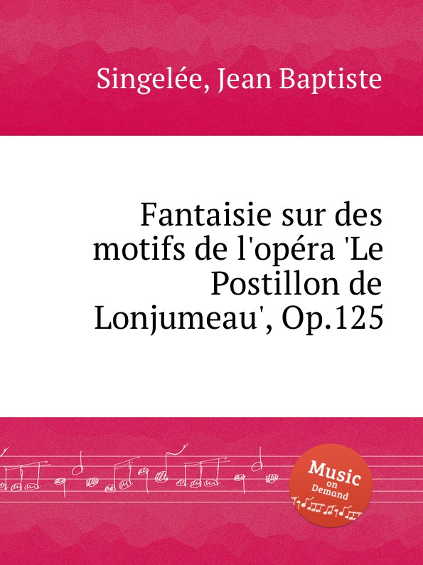 J.B. Singelеe Fantaisie sur des motifs de l.opеra .Le Postillon de Lonjumeau., Op.125 m carcassi fantaisie sur les motifs du serment op 45