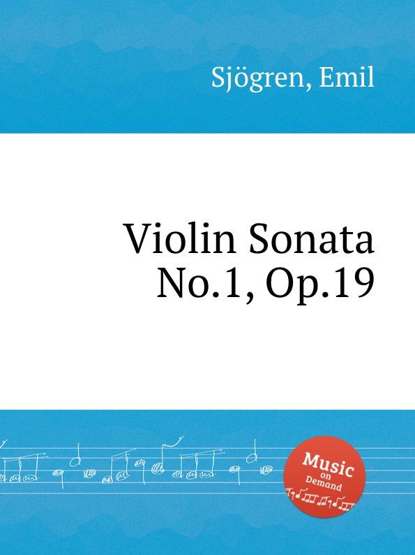 E. Sjоgren Violin Sonata No.1, Op.19 e sjоgren violin sonata no 3 op 32