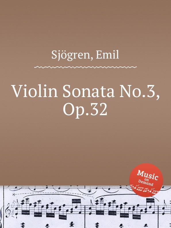 E. Sjоgren Violin Sonata No.3, Op.32 e sjоgren violin sonata no 3 op 32
