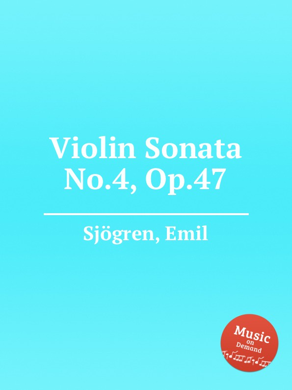 E. Sjоgren Violin Sonata No.4, Op.47 e sjоgren violin sonata no 3 op 32