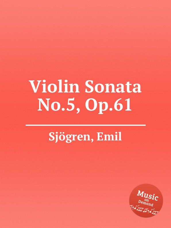 E. Sjоgren Violin Sonata No.5, Op.61 e sjоgren violin sonata no 3 op 32