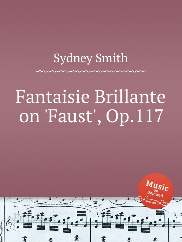 S. Smith Fantaisie Brillante on .Faust., Op.117 s smith fantaisie brillante on un ballo in maschera op 10